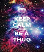 KEEP CALM AND BE A THUG - Personalised Poster A4 size