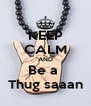 KEEP CALM AND Be a  Thug saaan - Personalised Poster A4 size