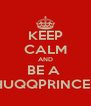 KEEP CALM AND BE A  THUQQPRINCESS - Personalised Poster A4 size