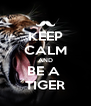 KEEP CALM AND BE A  TIGER - Personalised Poster A4 size