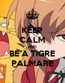 KEEP CALM AND BE A TIGRE PALMARE - Personalised Poster A4 size