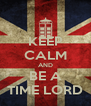 KEEP CALM AND BE A TIME LORD - Personalised Poster A4 size