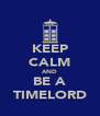 KEEP CALM AND BE A TIMELORD - Personalised Poster A4 size