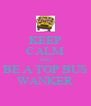 KEEP CALM AND BE A TOP BUS WANKER - Personalised Poster A4 size