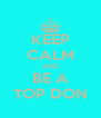 KEEP CALM AND BE A TOP DON - Personalised Poster A4 size