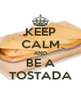 KEEP CALM AND BE A TOSTADA - Personalised Poster A4 size