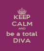 KEEP CALM AND be a total DIVA - Personalised Poster A4 size