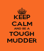 KEEP CALM AND BE A TOUGH MUDDER - Personalised Poster A4 size