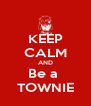 KEEP CALM AND Be a  TOWNIE - Personalised Poster A4 size