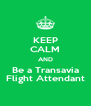 KEEP CALM AND Be a Transavia Flight Attendant - Personalised Poster A4 size