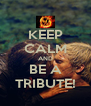 KEEP CALM AND BE A TRIBUTE! - Personalised Poster A4 size