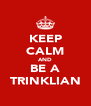 KEEP CALM AND BE A TRINKLIAN - Personalised Poster A4 size