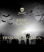 KEEP CALM AND BE A TROLOLOLOLLOL - Personalised Poster A4 size