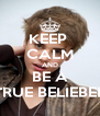 KEEP  CALM AND BE A TRUE BELIEBER - Personalised Poster A4 size