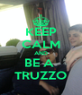 KEEP CALM AND BE A  TRUZZO - Personalised Poster A4 size