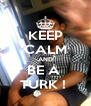 KEEP CALM AND BE A  TURK !  - Personalised Poster A4 size
