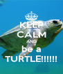 KEEP CALM AND be a TURTLE!!!!!! - Personalised Poster A4 size