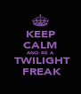 KEEP CALM AND BE A  TWILIGHT  FREAK - Personalised Poster A4 size