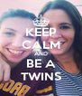 KEEP CALM AND BE A TWINS - Personalised Poster A4 size