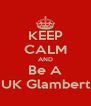 KEEP CALM AND Be A UK Glambert - Personalised Poster A4 size