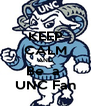 KEEP CALM AND Be  a  UNC Fan - Personalised Poster A4 size