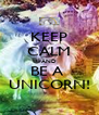KEEP CALM AND BE A  UNICORN! - Personalised Poster A4 size
