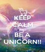 KEEP CALM AND BE A UNICORN!! - Personalised Poster A4 size
