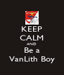 KEEP CALM AND Be a VanLith Boy - Personalised Poster A4 size