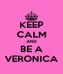 KEEP CALM AND BE A VERONICA - Personalised Poster A4 size