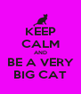 KEEP CALM AND BE A VERY BIG CAT - Personalised Poster A4 size