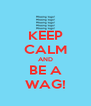 KEEP CALM AND BE A WAG! - Personalised Poster A4 size