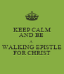 KEEP CALM AND BE  A  WALKING EPISTLE FOR CHRIST - Personalised Poster A4 size