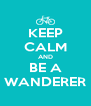 KEEP CALM AND BE A WANDERER - Personalised Poster A4 size