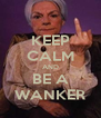 KEEP CALM AND BE A WANKER - Personalised Poster A4 size