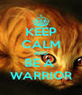KEEP CALM AND BE A  WARRIOR - Personalised Poster A4 size