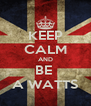 KEEP CALM AND BE  A WATTS - Personalised Poster A4 size
