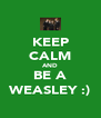 KEEP CALM AND BE A WEASLEY :) - Personalised Poster A4 size