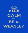 KEEP CALM AND BE A WEASLEY - Personalised Poster A4 size