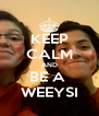 KEEP CALM AND BE A  WEEYSI - Personalised Poster A4 size