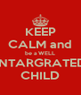 KEEP CALM and be a WELL INTARGRATED CHILD - Personalised Poster A4 size