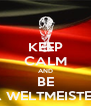 KEEP CALM AND BE A WELTMEISTER - Personalised Poster A4 size