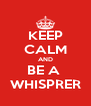 KEEP CALM AND BE A  WHISPRER - Personalised Poster A4 size