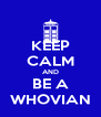 KEEP CALM AND BE A WHOVIAN - Personalised Poster A4 size