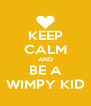 KEEP CALM AND BE A WIMPY KID - Personalised Poster A4 size