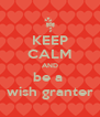 KEEP CALM AND be a  wish granter - Personalised Poster A4 size