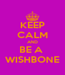 KEEP CALM AND BE A  WISHBONE - Personalised Poster A4 size