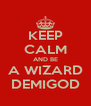 KEEP CALM AND BE A WIZARD DEMIGOD - Personalised Poster A4 size