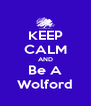 KEEP CALM AND Be A Wolford - Personalised Poster A4 size