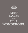 KEEP CALM AND  BE A WONDERGIRL - Personalised Poster A4 size