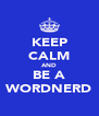 KEEP CALM AND BE A WORDNERD - Personalised Poster A4 size
